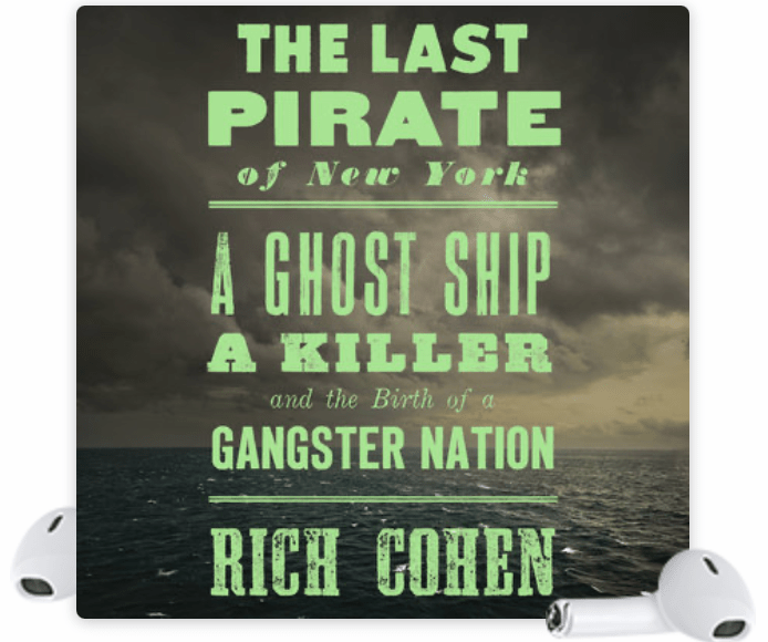 The Last Pirate of New York: A Ghost Ship, a Killer, and the Birth of a Gangster Nation by Rich Cohen   Erica Robbin