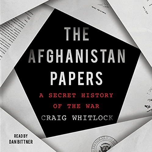 The Afghanistan Papers: A Secret History of the War by Craig Whitlock & The Washington Post