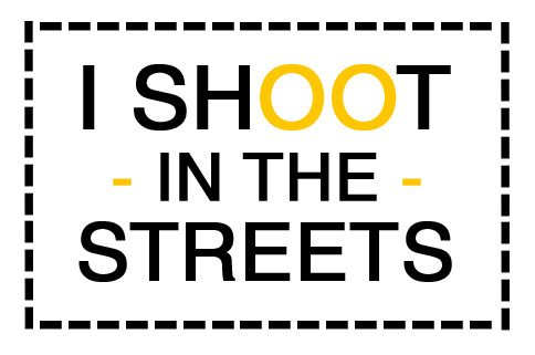 I shoot in the streets