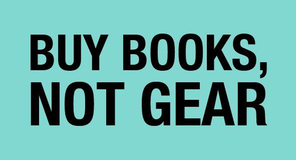 Buy Books, Not Gear