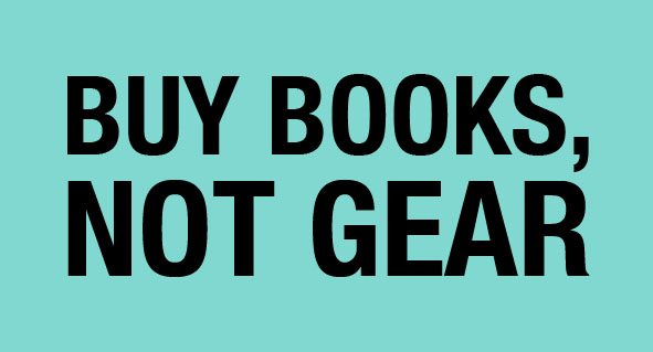Buy books not gear