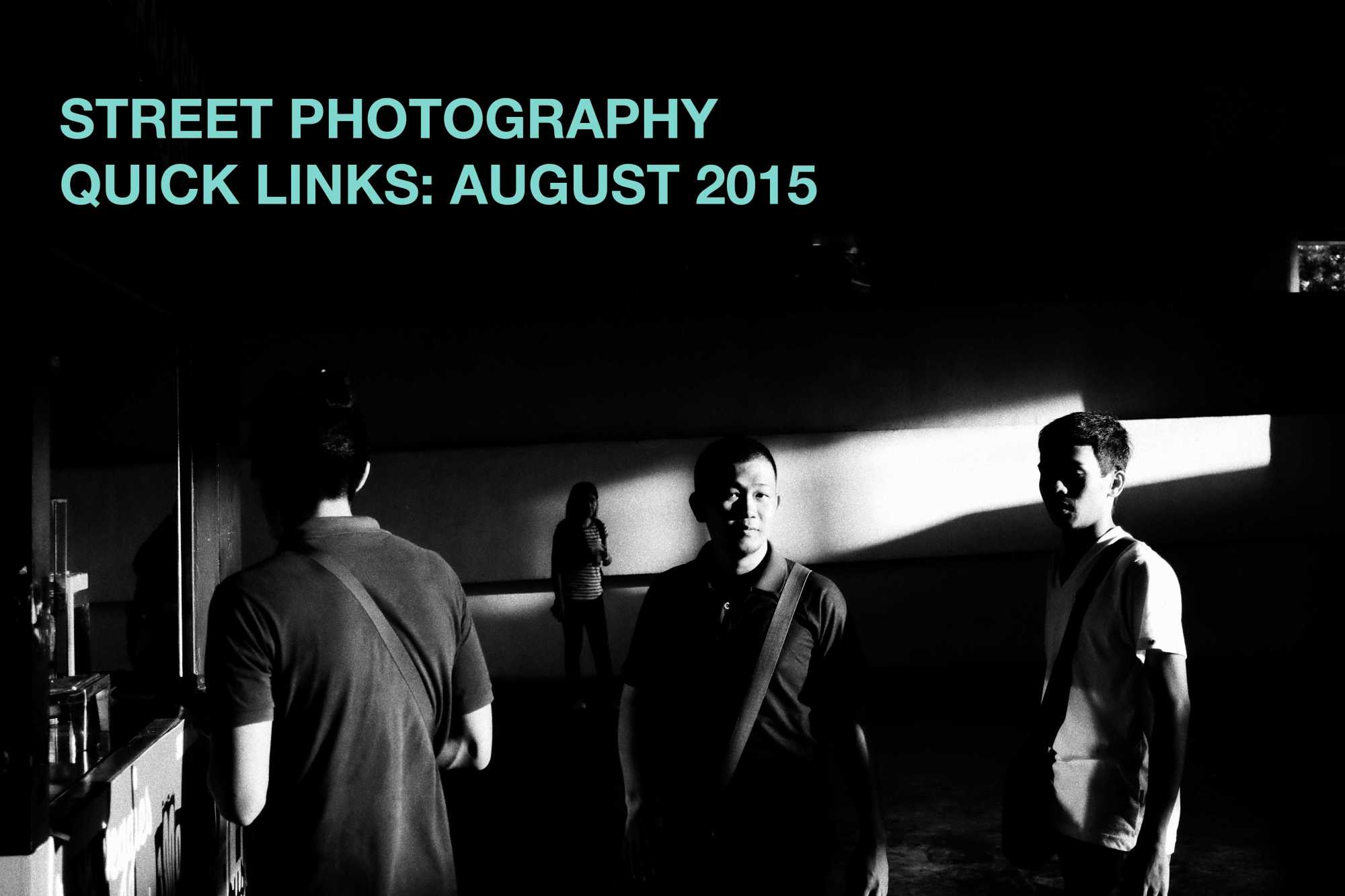 Street Photography Quick Links: July 2015