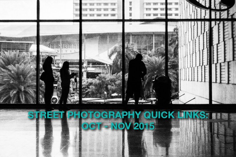 Street Photography Quick Links: Oct – Nov 2015