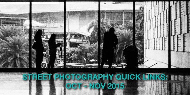Street Photography Quick Links: Oct – Nov 2015