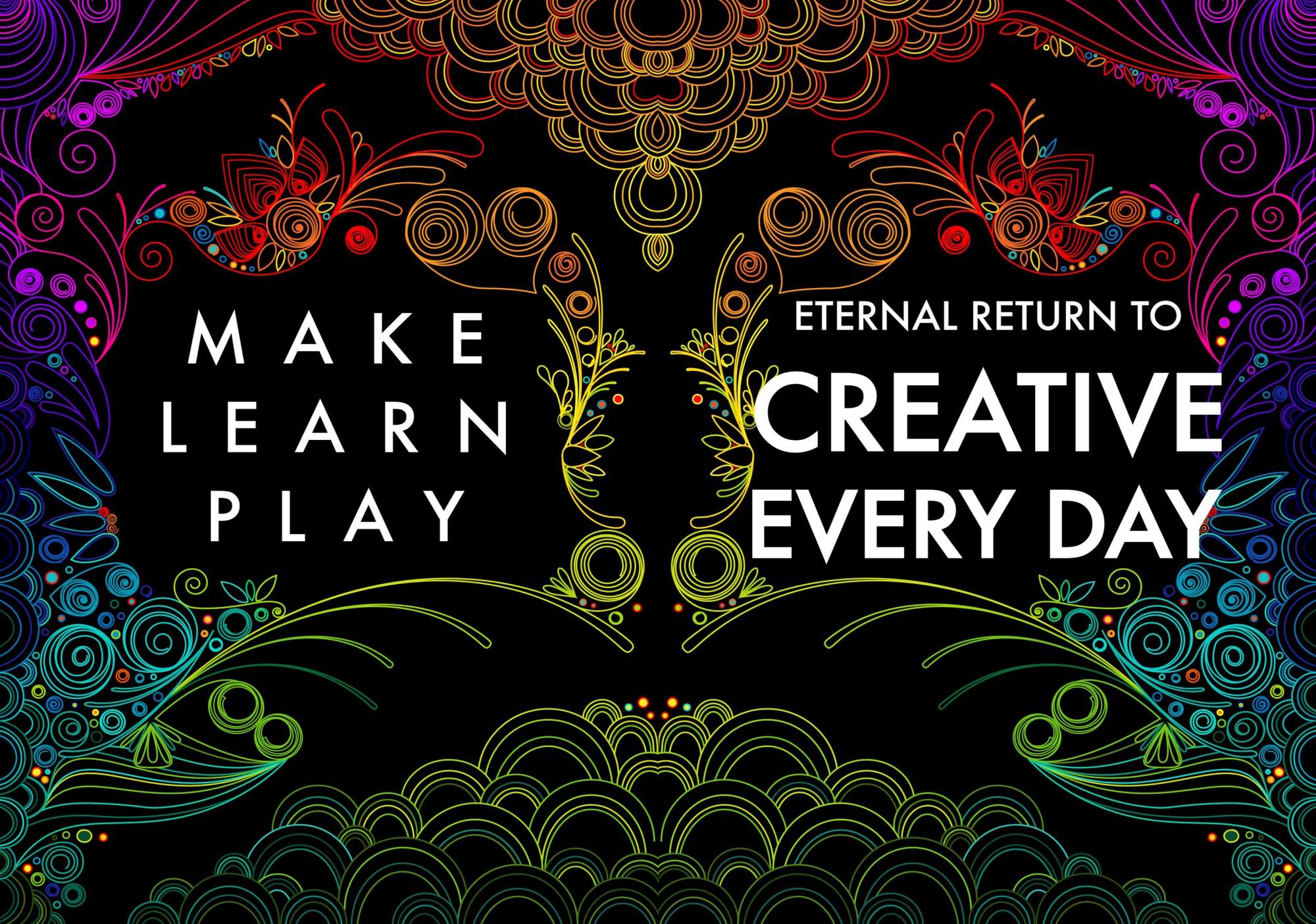 Eternal Return to Creative Everyday