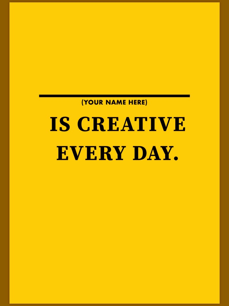 You are creative every day.