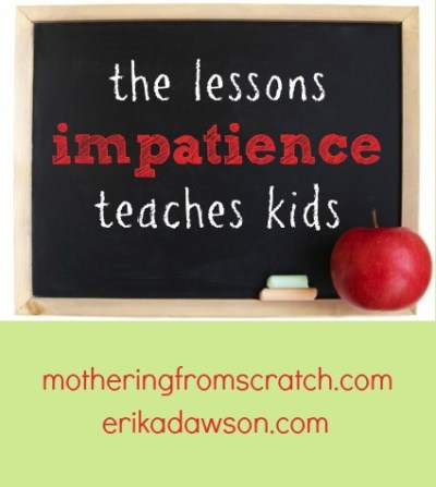 The Lessons Impatience Teaches Kids