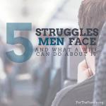 Struggles our Men Face