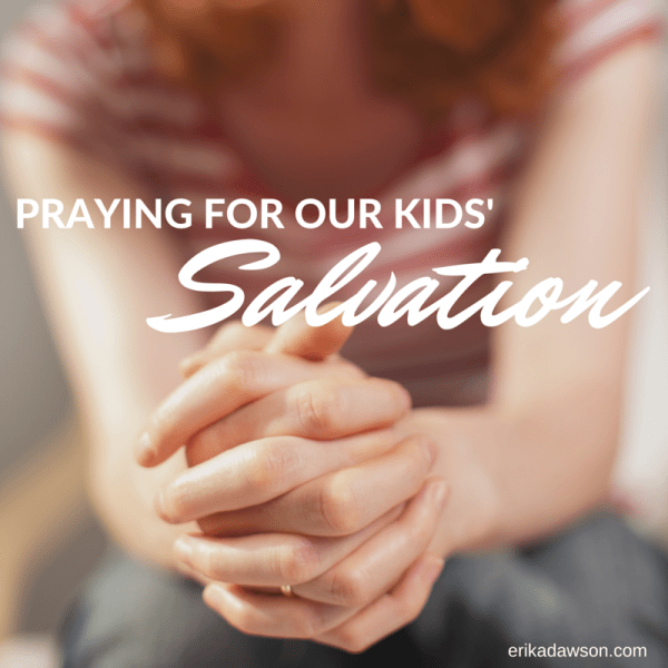 Scripture to pray for our kids to be saved