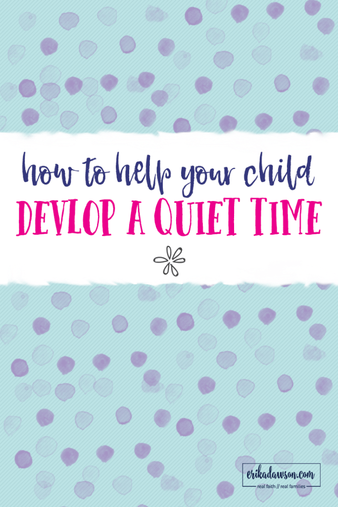 easy steps to help your child develop a quiet time
