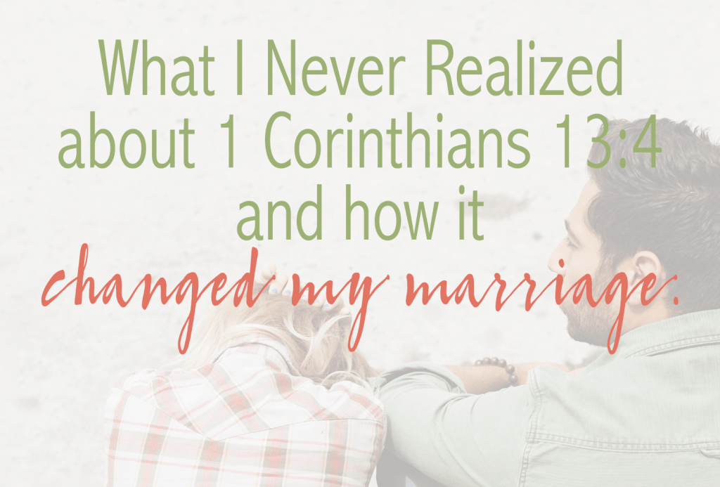 the power 1 Corinthians 13:4 had on my marriage