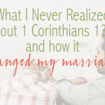 What I didn't Realize about 1 Corinthians 13:4 and how Applying it Changed my Marriage