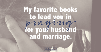 praying for your husband and marriage books // great choices!