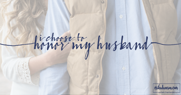 I will choose to honor my husband // 5 ideas how at erikadawson.com