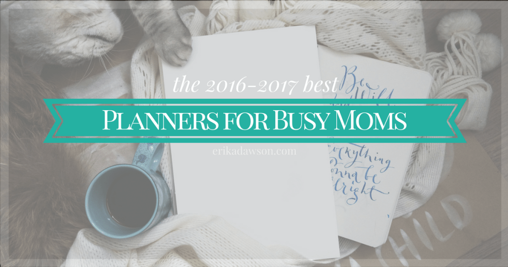 Best Planners for Busy Moms {erikadawson.com}