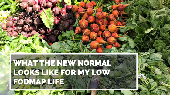 What the New Normal Looks Like for my Low FODMAP Life