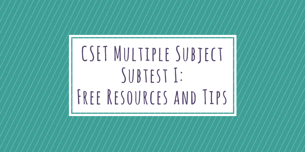 CSET Multiple Subject Subtest 1: Free Resources and Tips