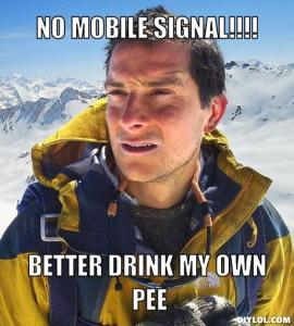 bear-grylls-meme-generator-no-mobile-signal-better-drink-my-own-pee-4e44e8