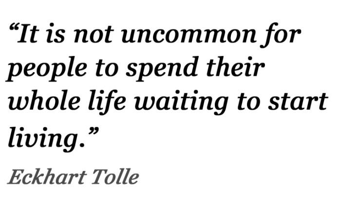 Stop Waiting Start Living