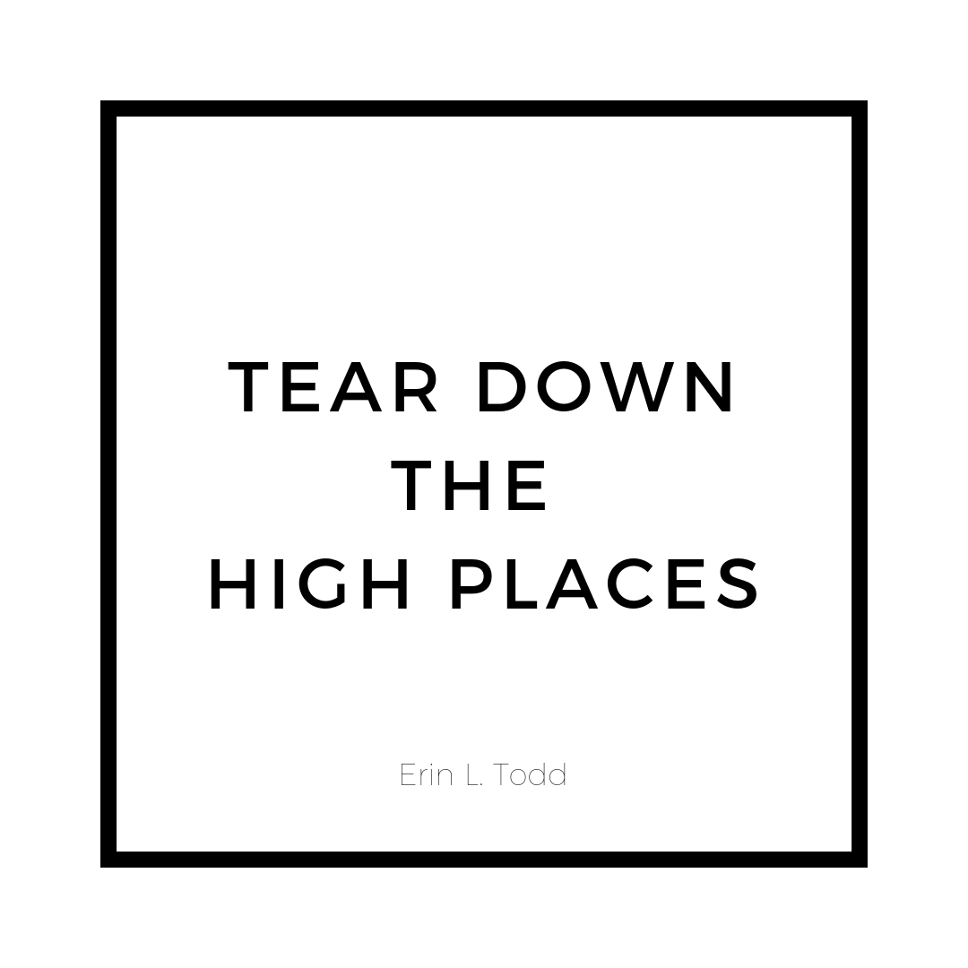 tear down the high places