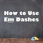 How to Use Em Dashes