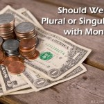 Should We Use Plural or Singular Verbs with Money?