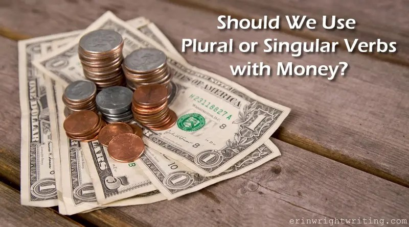 Should We Use Plural or Singular Verbs with Money? | Image of Dollars and Coins