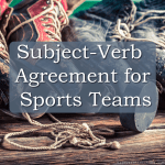 Subject-Verb Agreement for Sports Teams