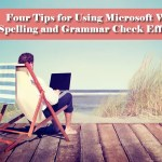 Four Tips for Using Microsoft Word's Spelling and Grammar Check Effectively