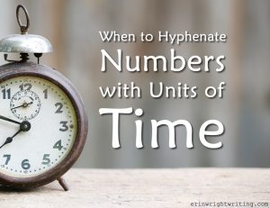 When to Hyphenate Numbers with Units of Time