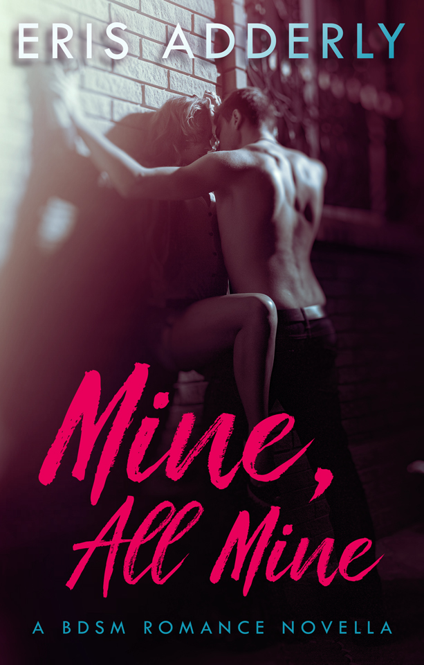 Mine All Mine by Eris Adderly