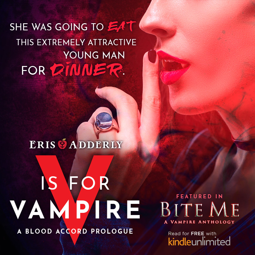 """""""She was going to eat this extremely attractive young man for dinner."""" """"V is for Vampire"""", by Eris Adderly, featured in the Bite Me anthology. Read for free on Kindle Unlimited"""