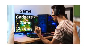 Game Gadgets - Game Gizmos