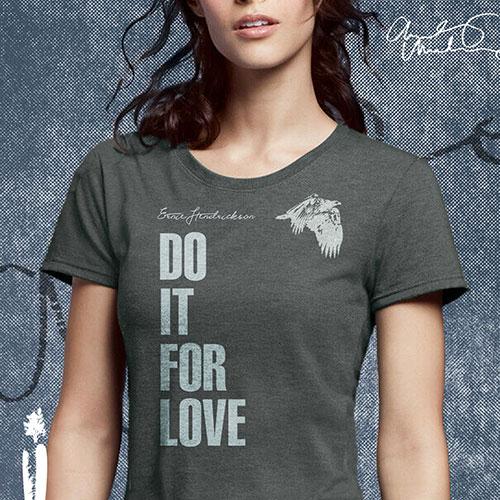 Ernie Hendrickson - Do It For Love - Woment's T-Shirt