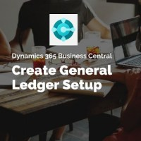 How to Create General Ledger Setup in D365 BC