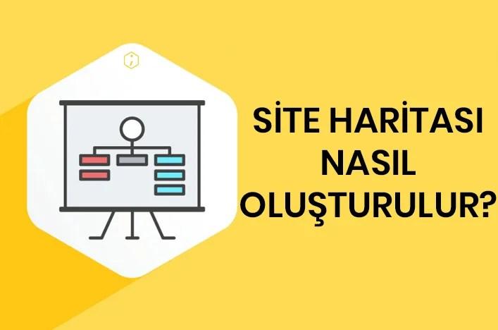 Site Haritası Nasıl Oluşturulur? Sitemap Nedir? Site Haritaları