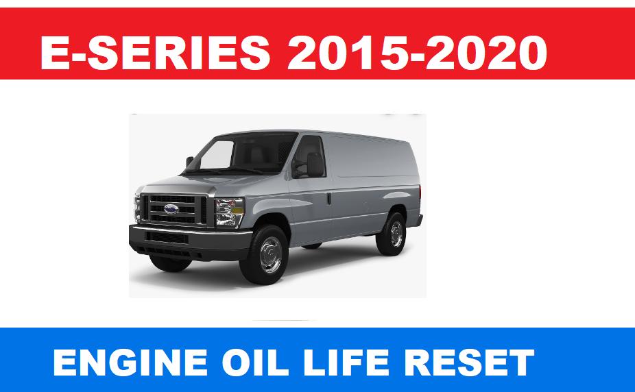 ford e series 2015 2020 7 steps engine oil life reset erwin salarda