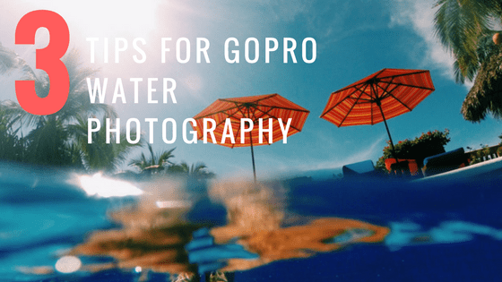 3 Tips For GoPro Water Photography