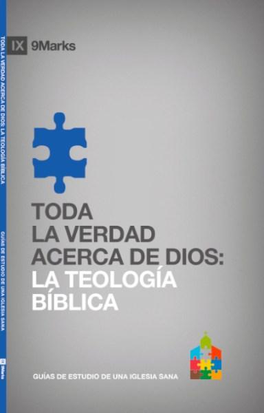 Toda la Verdad acerca de Dios: La Teología Bíblica