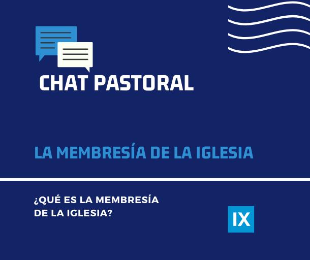 ¿Qué es la membresía de la Iglesia?   Chat Pastoral