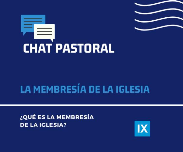 ¿Qué es la membresía de la Iglesia? | Chat Pastoral