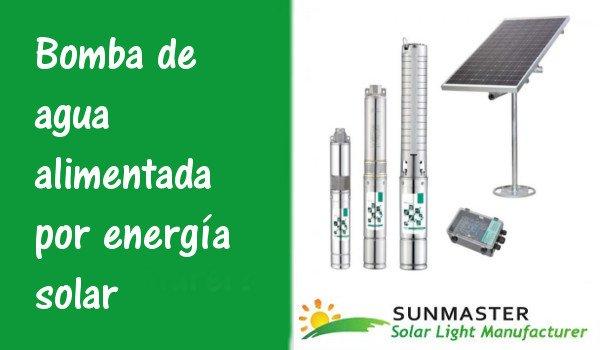 Bomba de agua alimentada por energía solar - Bomba de agua alimentada por energía solar