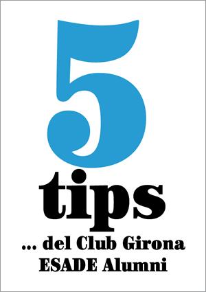 5 tips… del Club Girona ESADE Alumni