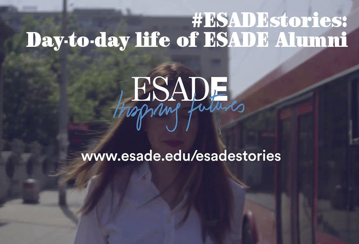 #ESADEstories: Day-to-day lives of ESADE alumni