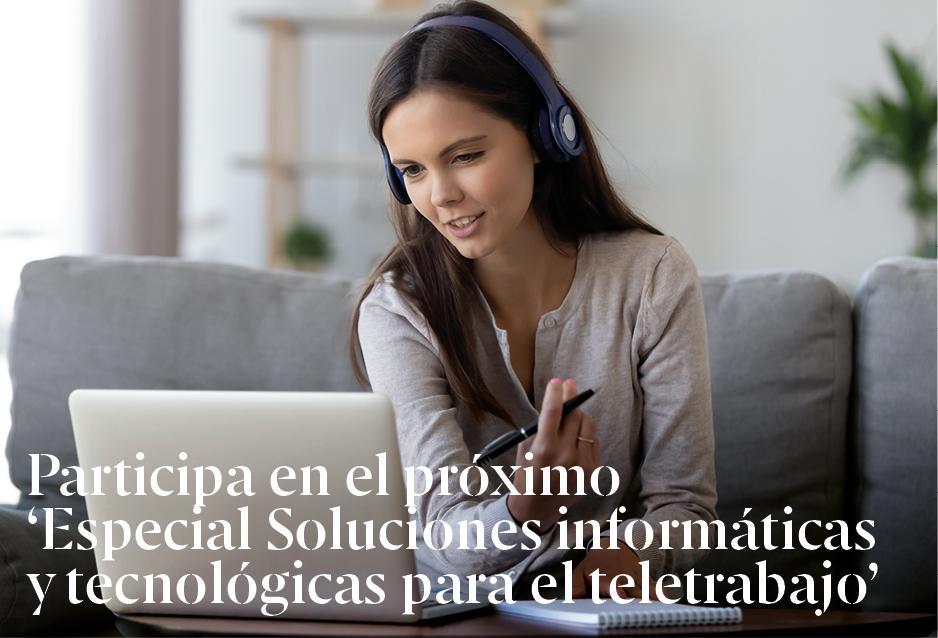 Participa en el próximo 'Especial Soluciones informáticas y tecnológicas para el teletrabajo'