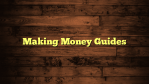 Making Money Guides