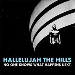 Hallelujah the Hills - Get Me in a Room - No one knows what happens next