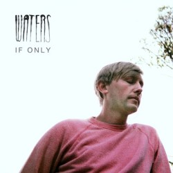WATERS - If Only - Out in the Light