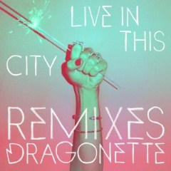 Dragonette - Live In This City Remixes - EP