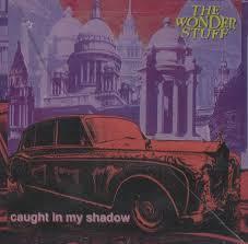 The Wonder Stuff – Caught In My Shadow